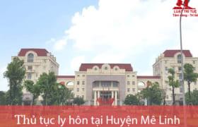 Thủ tục ly hôn thuận tình & đơn phương tại TAND huyện Mê Linh